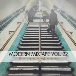 Modern Mixtape Vol. 22: The Strangest Dream