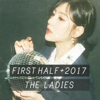my favorite k-pop songs of 2017 [first half] | the ladies