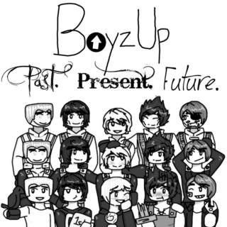 Boyz Up - Past. Present. Future.
