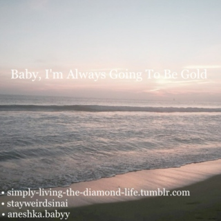 Baby, I'm Always Going To Be Gold