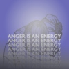 ANGER IS AN ENERGY.