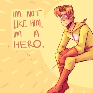 I'm not like him, I'm a hero.