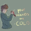 Your hands are cold,,