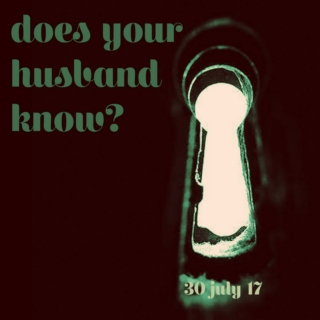 does your husband know? - 30 july 2017