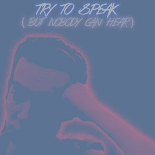 try to speak ( but nobody can hear )
