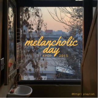 MELANCHOLIC DAY