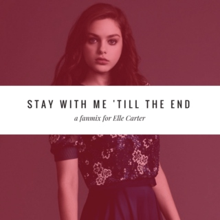 stay with me 'till the end.