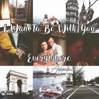 I want to be with you everywhere