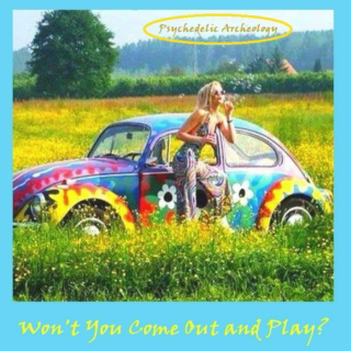 Psychedelic Archeology - Won't You Come Out To Play?