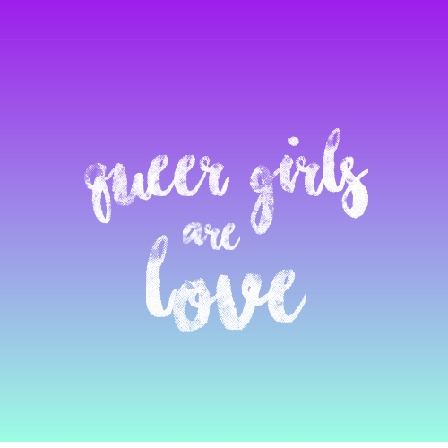 queer girls are love ✧