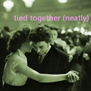 tied together (neatly)