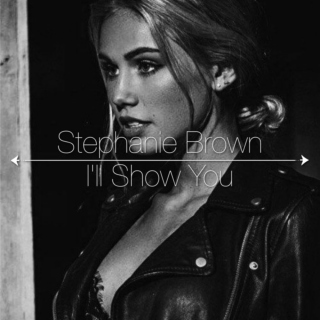 Stephanie Brown | I'll Show You
