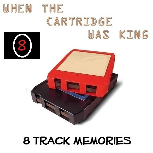 8 TRACK MEMORIES #8 [WHEN THE CARTRIDGE WAS KING]