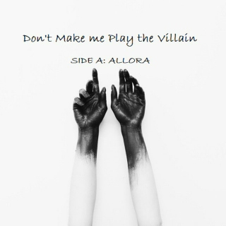 Don't Make Me Play the Villain (Side A: Allora)