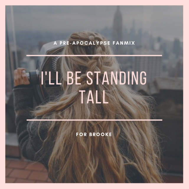 I'll be standing tall.