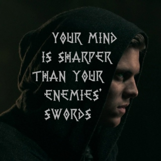 Your mind is sharper than your enemies' swords