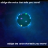oblige the voice that tells you more!