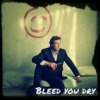 Bleed You Dry