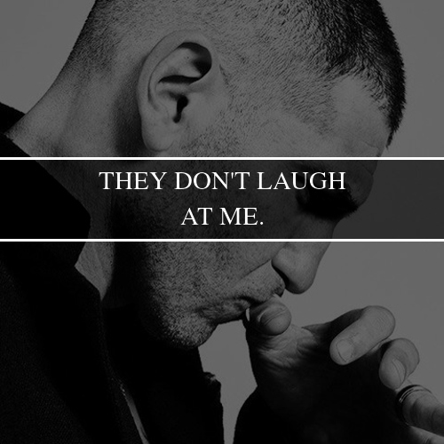 -- THEY DON'T LAUGH AT M E