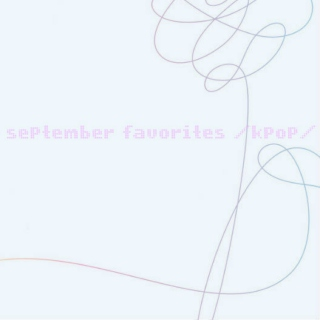 SEPTEMBER KPOP FAVES //