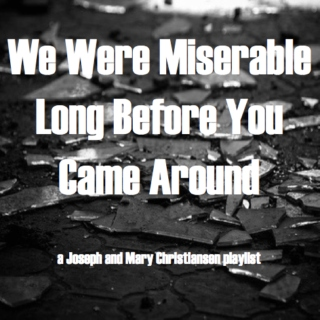 We Were Miserable Long Before You Came Around