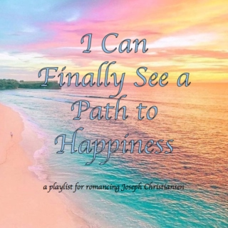 I Can Finally See a Path to Happiness