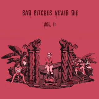 Bad Bitches Never Die Vol. II