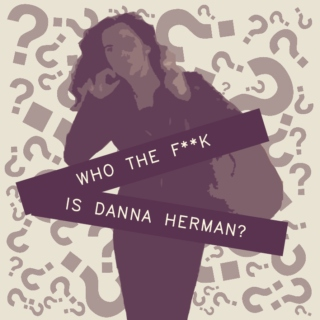 Who the f**k is Danna Herman?
