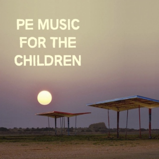 PE MUSIC FOR THE CHILDREN