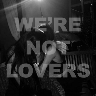 WE'RE NOT LOVERS.
