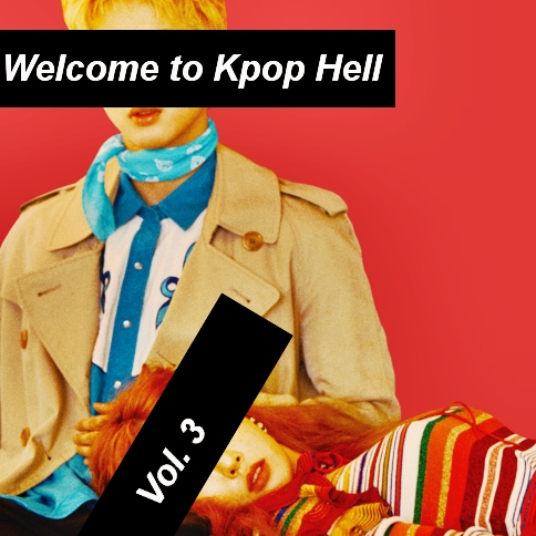 Welcome to Kpop Hell Vol. 3