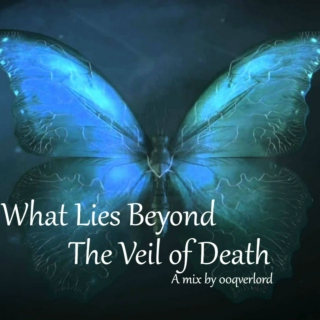 What Lies Beyond the Veil of Death