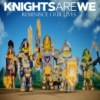 Knights Are WE - Reminisce Our Lives
