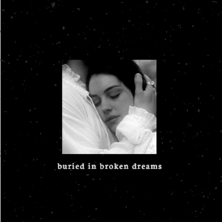 Buried in Broken Dreams