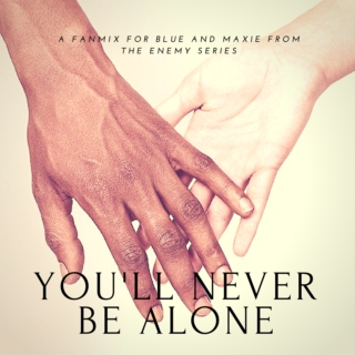 you'll never be alone.