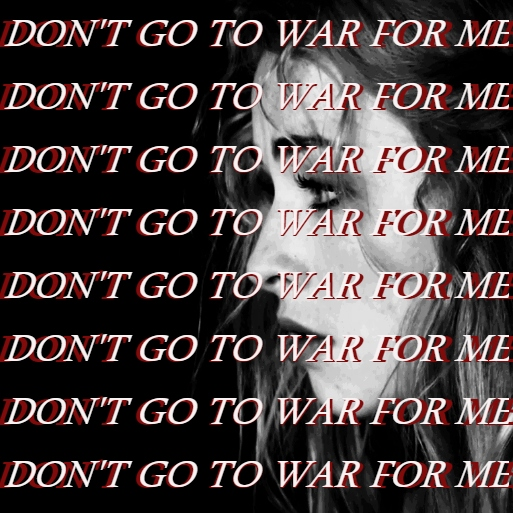 --don't go to war for me
