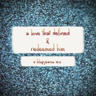 a love that defined and redeemed him.