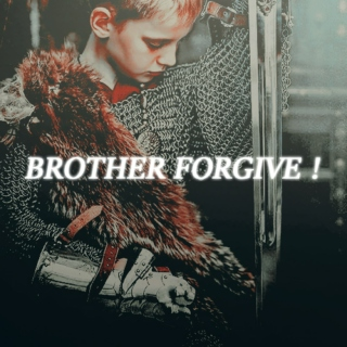 BROTHER FORGIVE !