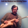 Chill Out Modern Jazz Driving Tunes