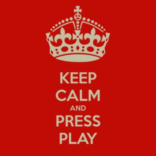 KEEP CALM AND PRESS PLAY~#2
