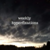 weekly hyperfixation