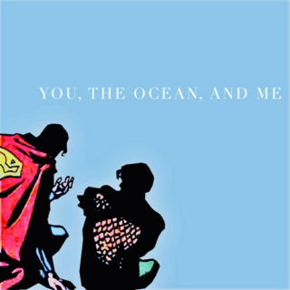 you, the ocean, and me