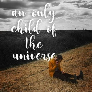 An only child of the universe