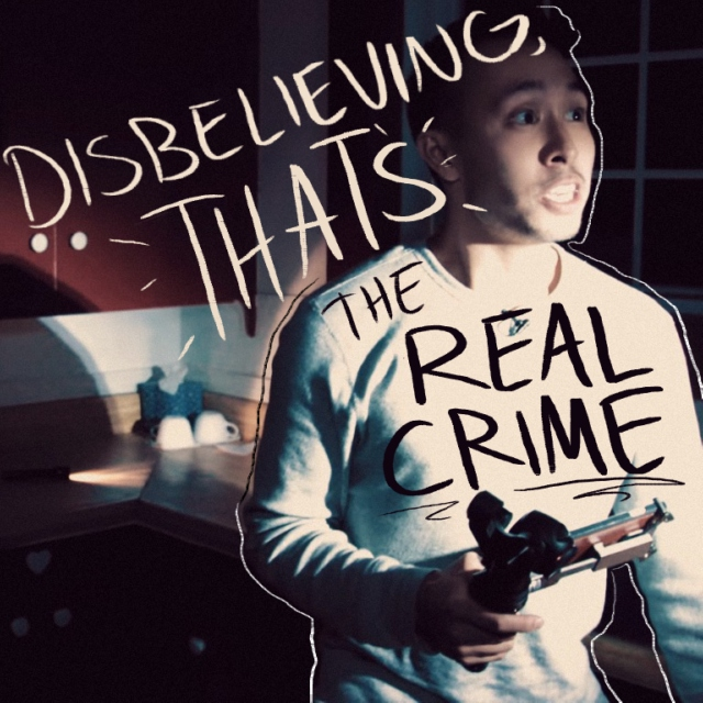 disbelieving, that's the real crime