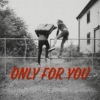 'only for you'