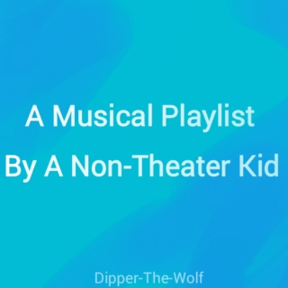 A Musical Playlist By A Non-Theater Kid