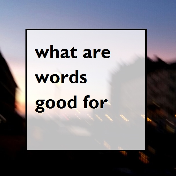 what are words good for