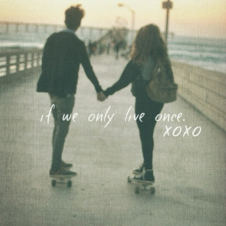 if we only live once.