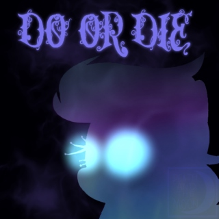 DO OR DIE!
