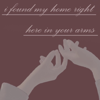 i found my home right here in your arms